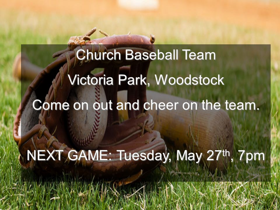 Church Baseball Team Victoria Park, Woodstock Come on out and cheer on the team.