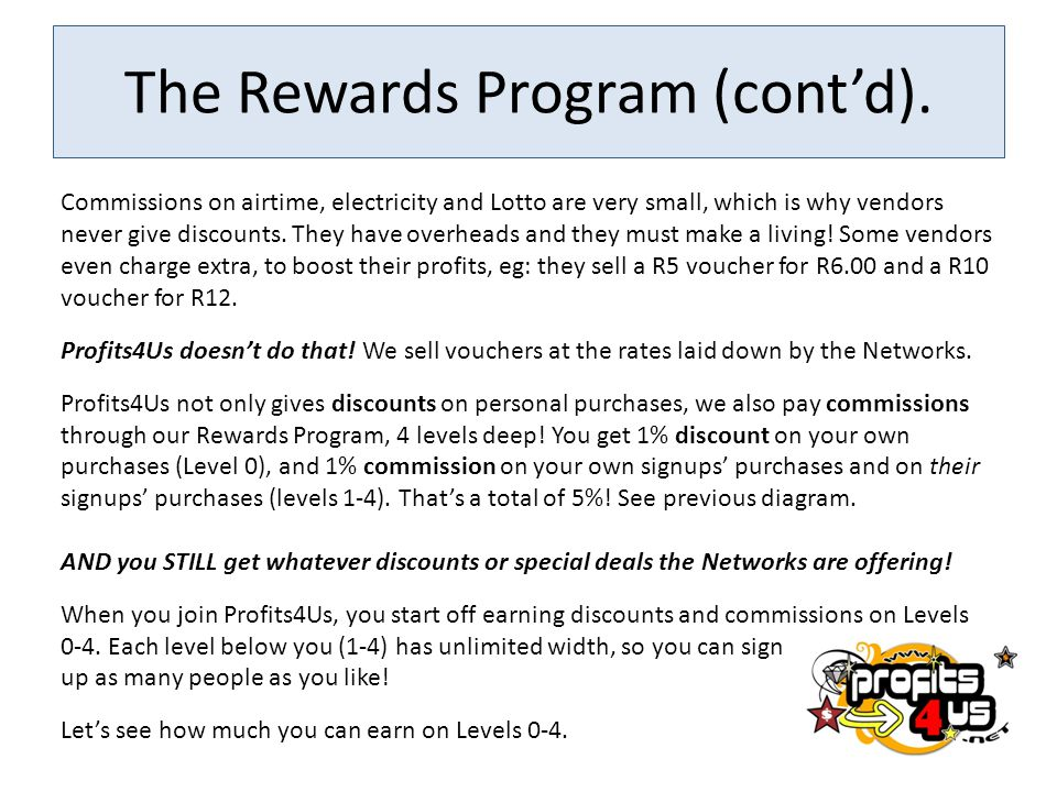 The Rewards Program (contd). Commissions on airtime, electricity and Lotto are very small, which is why vendors never give discounts. They have overhe