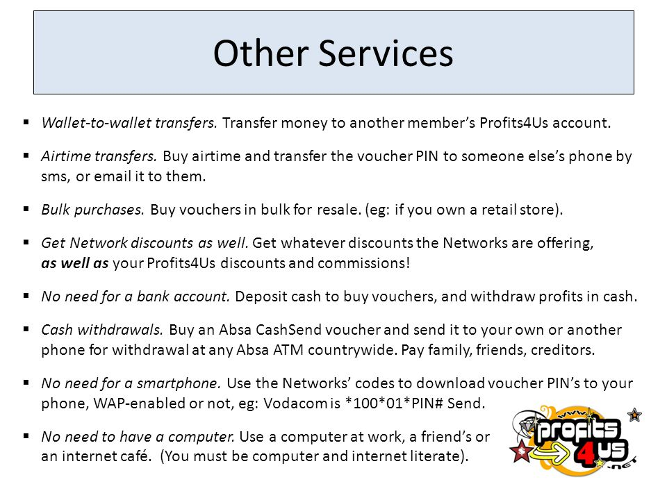 Other Services Wallet-to-wallet transfers.Transfer money to another members Profits4Us account.