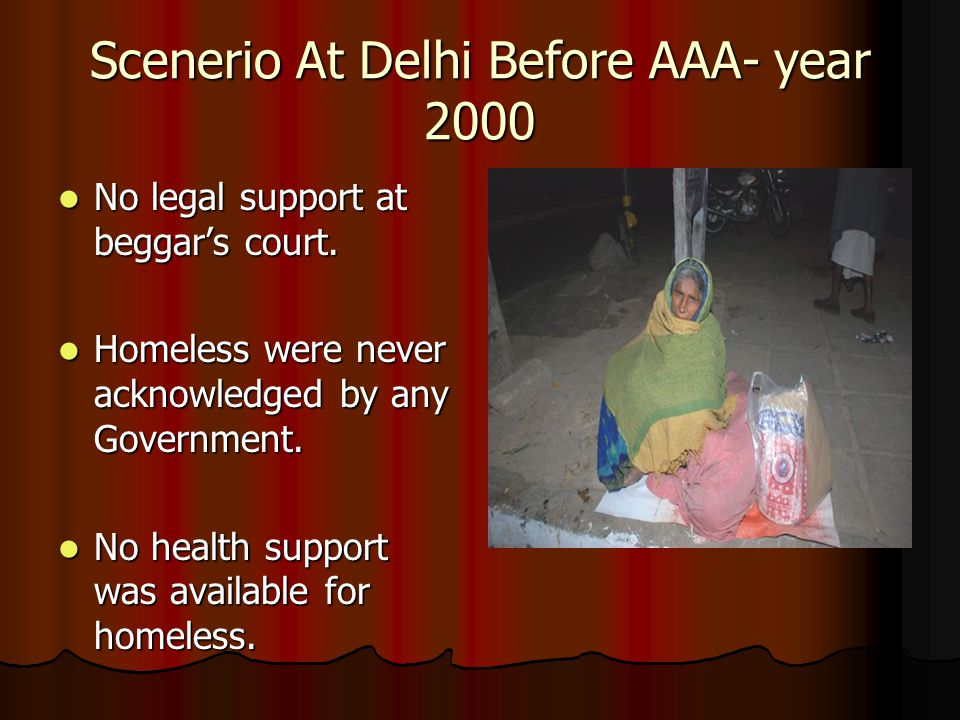 Scenerio At Delhi Before AAA- year 2000 No legal support at beggars court.