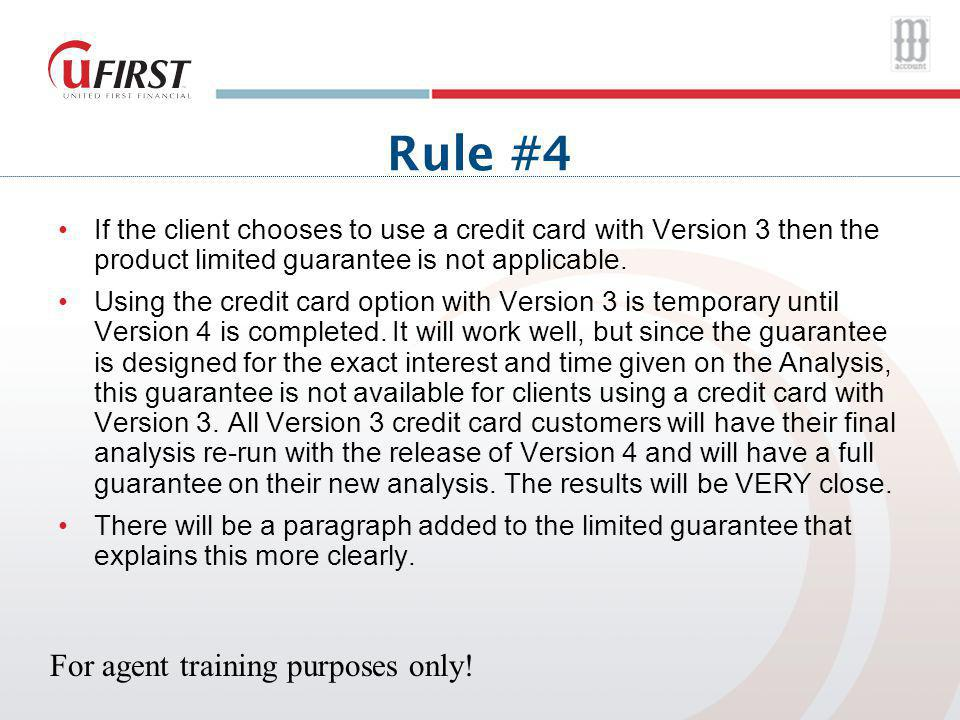 Rule #4 If the client chooses to use a credit card with Version 3 then the product limited guarantee is not applicable.