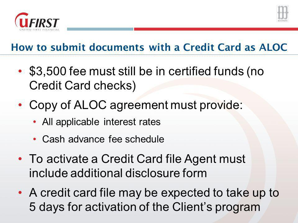 How to submit documents with a Credit Card as ALOC $3,500 fee must still be in certified funds (no Credit Card checks) Copy of ALOC agreement must pro