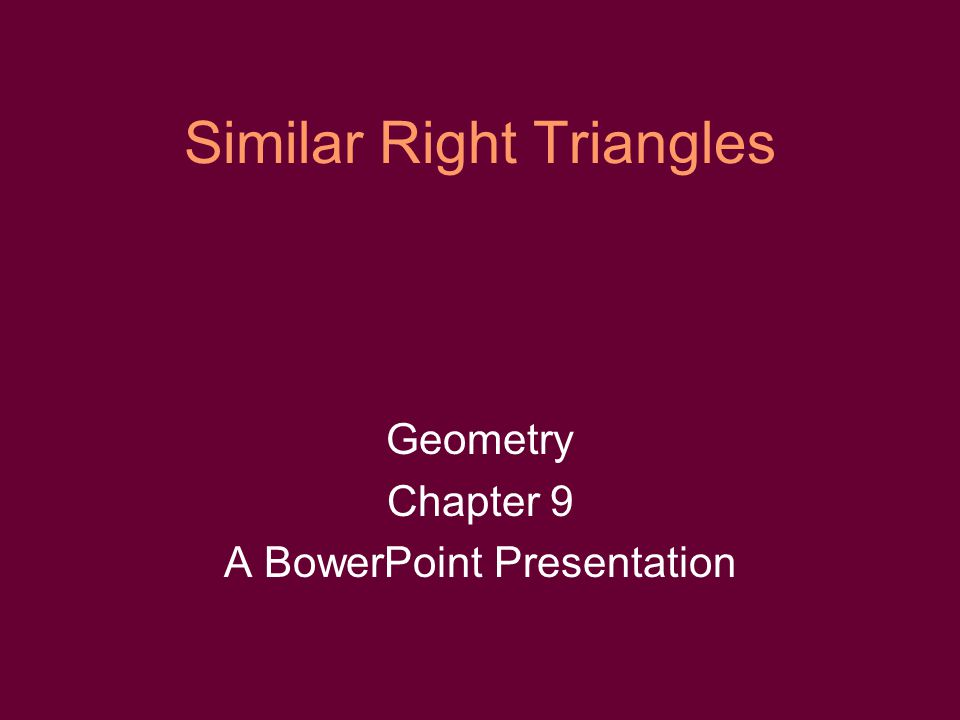 Similar Right Triangles Geometry Chapter 9 A BowerPoint Presentation