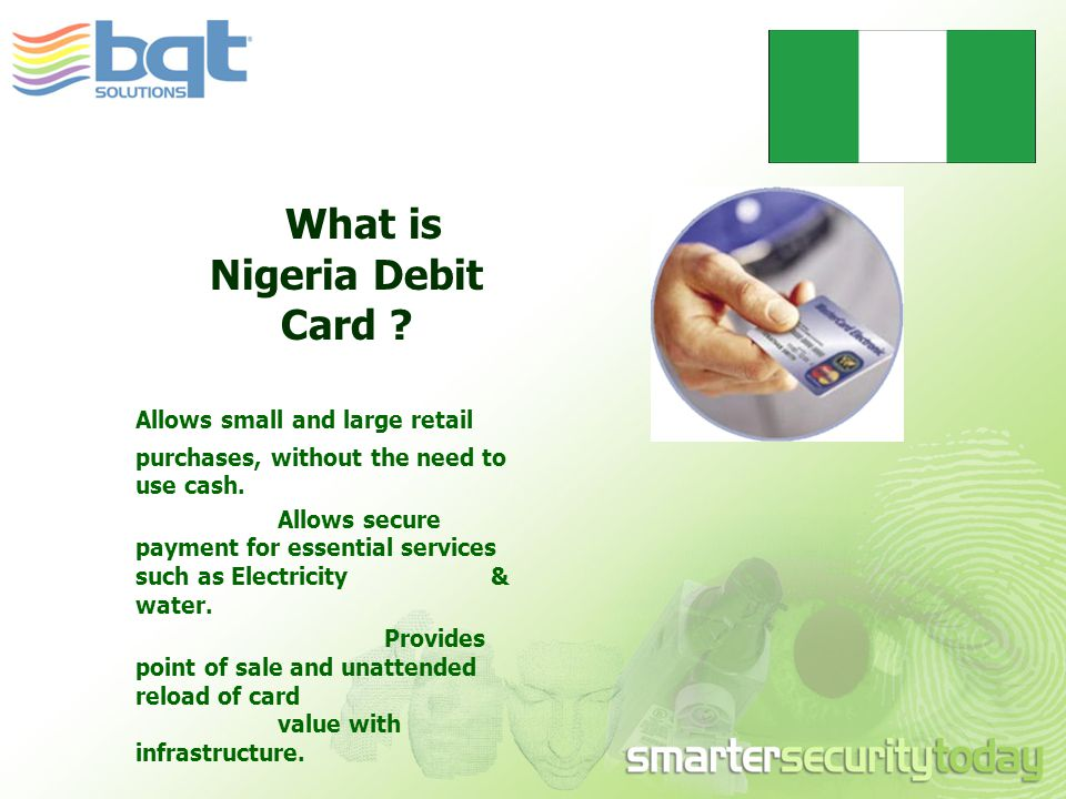 What is Nigeria Debit Card . Allows small and large retail purchases, without the need to use cash.