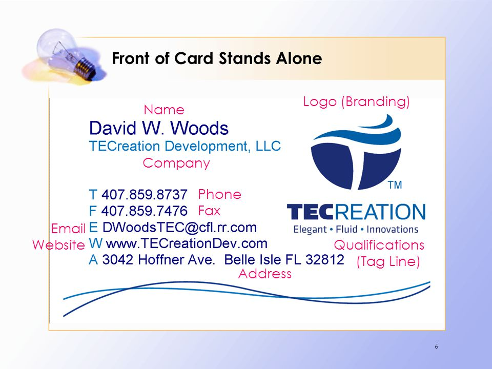 6 Front of Card Stands Alone Logo (Branding) Name Company Phone Fax Email Website Address Qualifications (Tag Line)