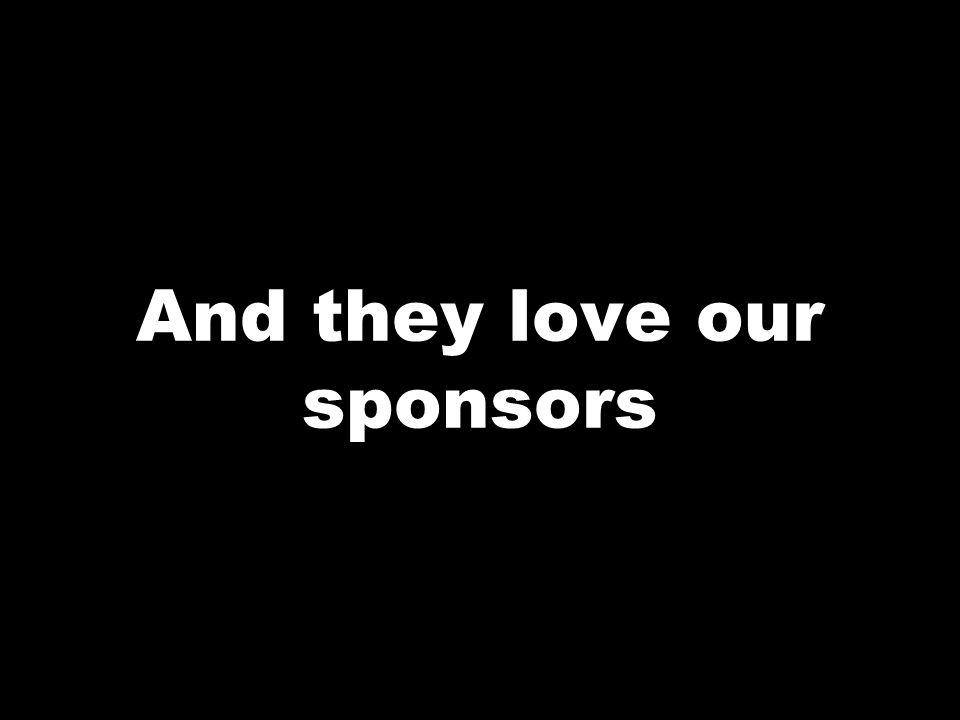 And they love our sponsors