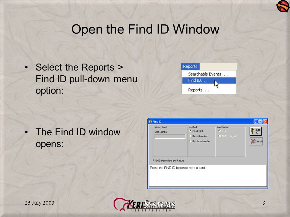 25 July 20033 Open the Find ID Window Select the Reports > Find ID pull-down menu option: The Find ID window opens: