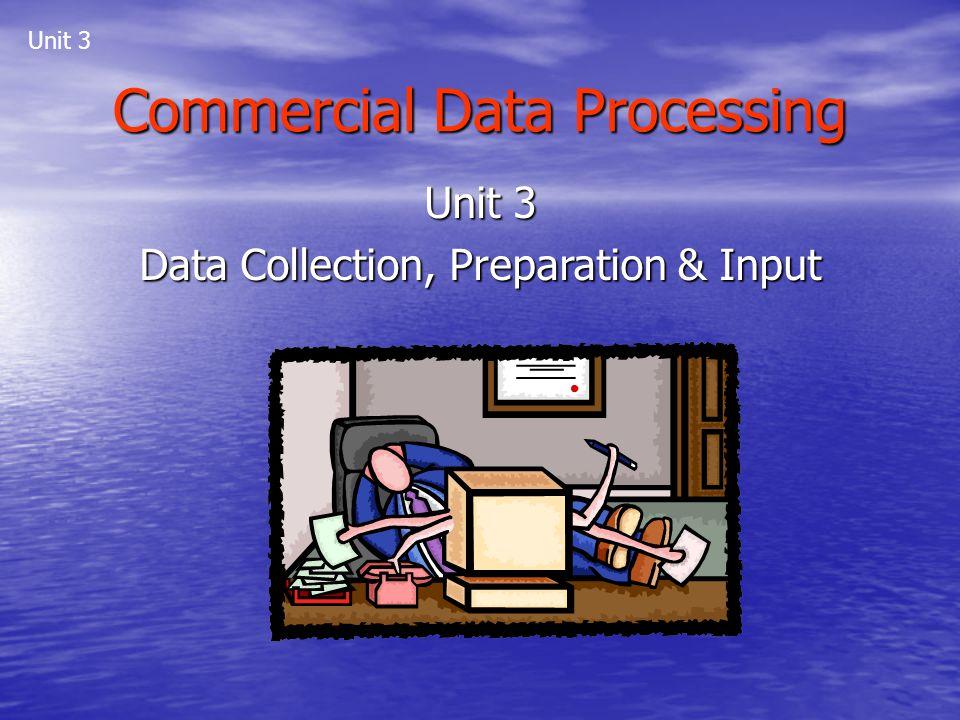 Commercial Data Processing Unit 3 Data Collection, Preparation & Input Unit 3