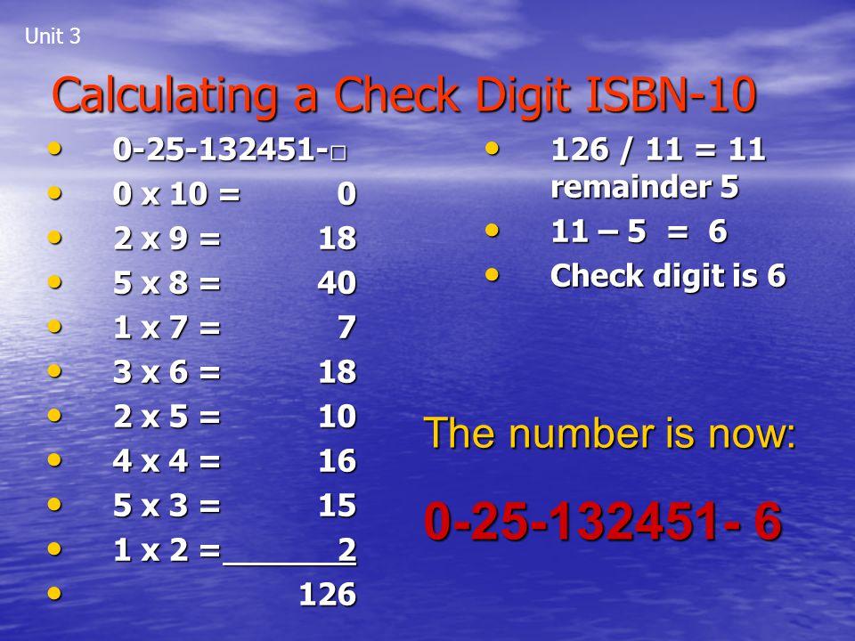 Unit 3 The number is now: 0 25 132451- 6 0 25 132451 0 25 132451 0 x 10 =0 0 x 10 =0 2 x 9 = 18 2 x 9 = 18 5 x 8 =40 5 x 8 =40 1 x 7 = 7 1 x 7 = 7 3 x