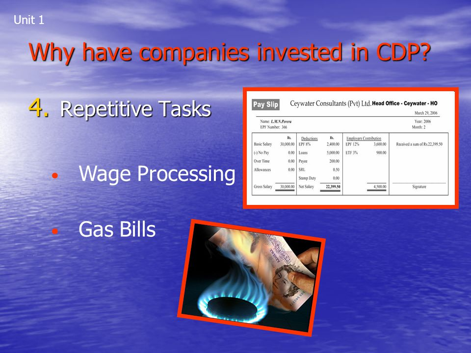 Why have companies invested in CDP? 4. Repetitive Tasks Wage Processing Gas Bills Unit 1