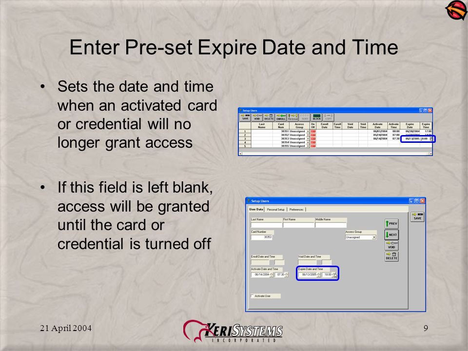 21 April 200410 Activate Card or Credential The card or credential must be turned on in order to grant access once the Activation date and time has been reached Click to save the changes made to the database