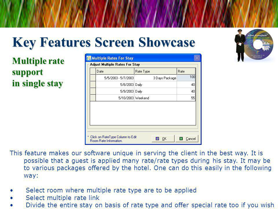 Key Features Screen Showcase This feature makes our software unique in serving the client in the best way. It is possible that a guest is applied many