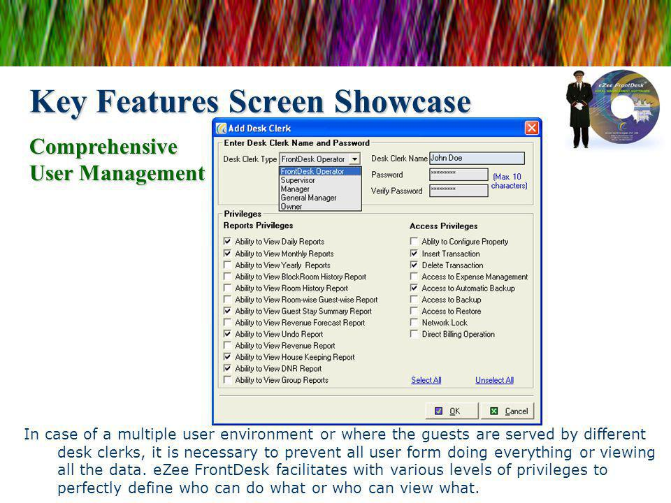 Key Features Screen Showcase In case of a multiple user environment or where the guests are served by different desk clerks, it is necessary to preven