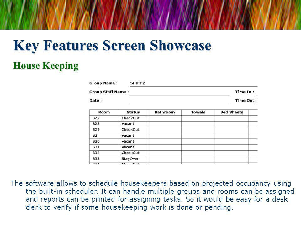 Key Features Screen Showcase The software allows to schedule housekeepers based on projected occupancy using the built-in scheduler. It can handle mul