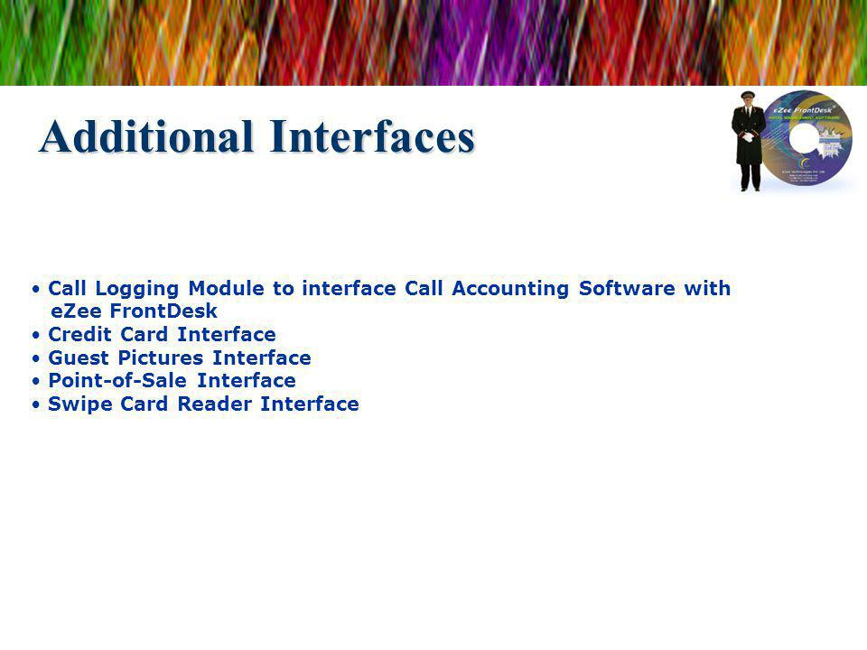 Additional Interfaces Call Logging Module to interface Call Accounting Software with eZee FrontDesk Credit Card Interface Guest Pictures Interface Poi