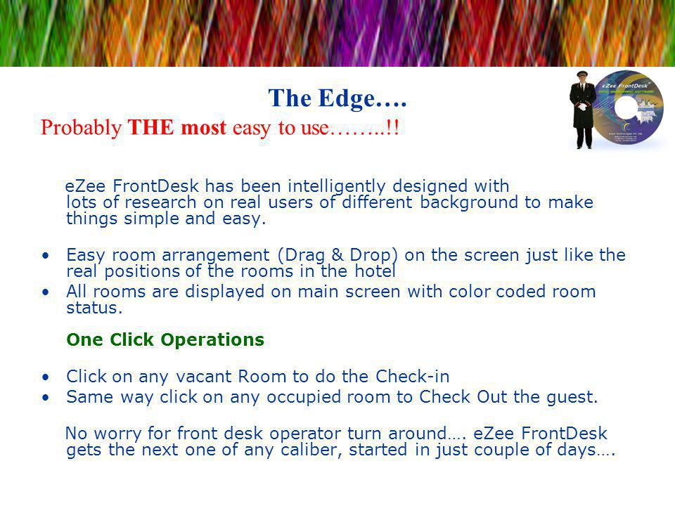 The Edge…. Probably THE most easy to use……..!! eZee FrontDesk has been intelligently designed with lots of research on real users of different backgro