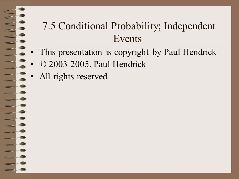 7.5 Conditional Probability; Independent Events To figure the probability of an event E, weve been using the sample space S and the formula P(E) = n(E) / n(S) Another example: –Three fair coins are tossed (or one fair coin is tossed three times).