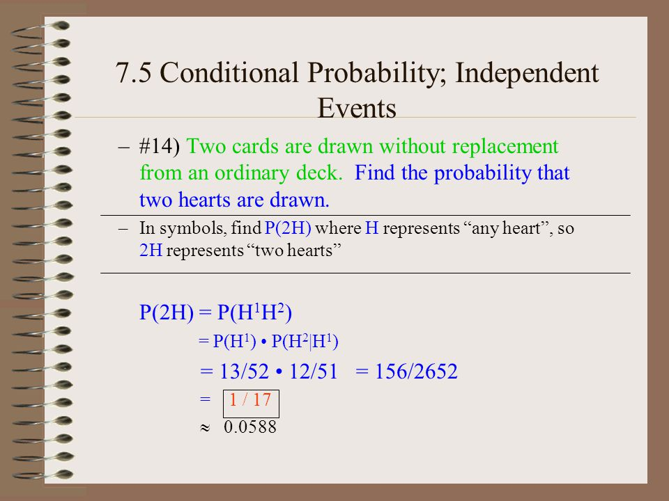 7.5 Conditional Probability; Independent Events –#14) Two cards are drawn without replacement from an ordinary deck.