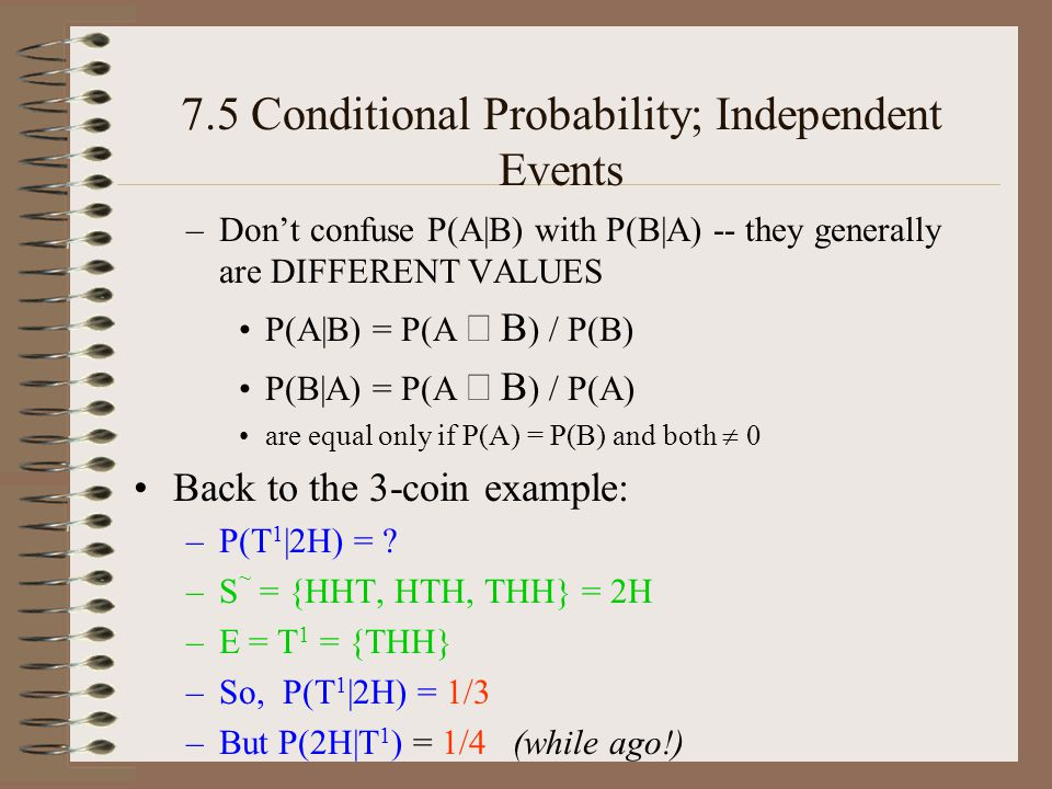 7.5 Conditional Probability; Independent Events We saw listing out the elements in the sample space and using formulas to do problems, above.