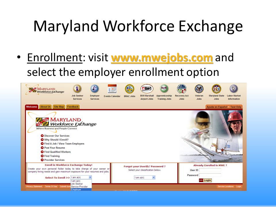 Maryland Workforce Exchange www.mwejobs.com www.mwejobs.com Enrollment: visit www.mwejobs.com and select the employer enrollment optionwww.mwejobs.com