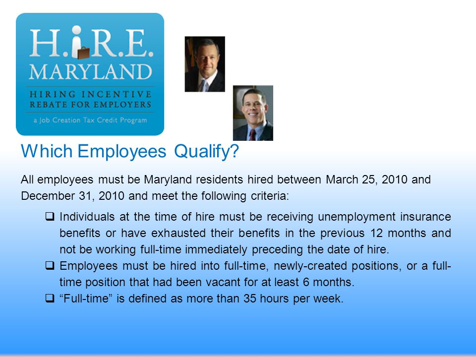 Which Employees Qualify? All employees must be Maryland residents hired between March 25, 2010 and December 31, 2010 and meet the following criteria: