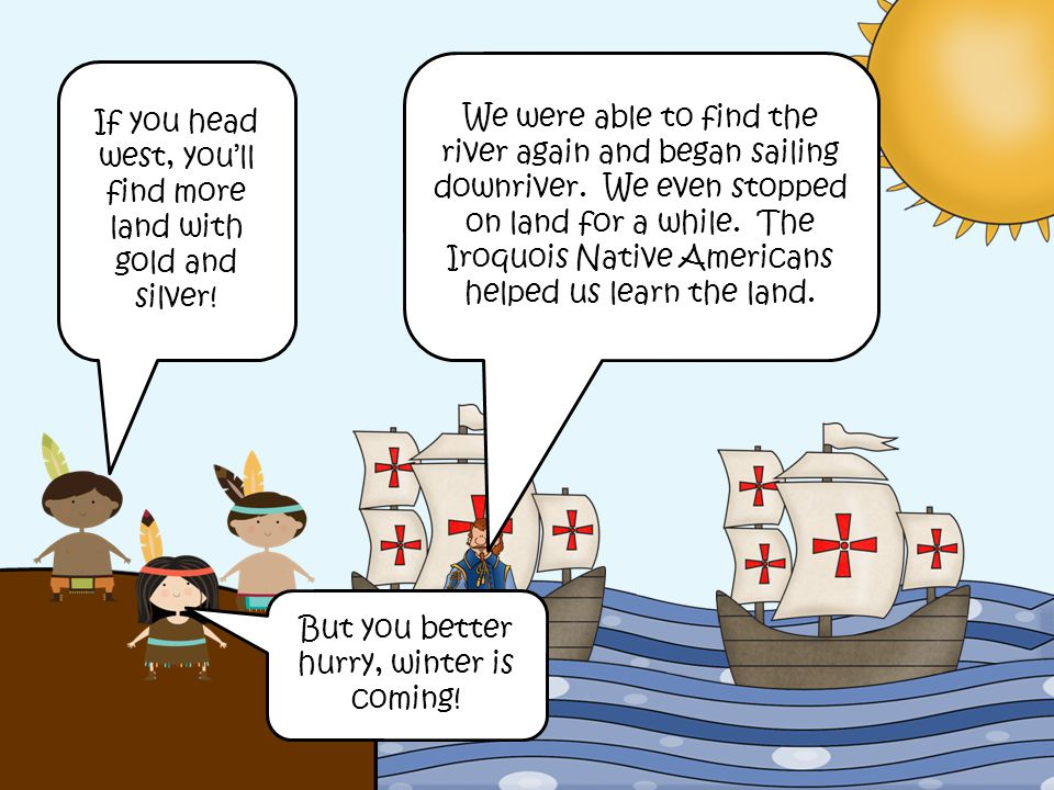 We were able to find the river again and began sailing downriver. We even stopped on land for a while. The Iroquois Native Americans helped us learn t