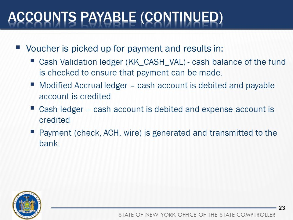 STATE OF NEW YORK OFFICE OF THE STATE COMPTROLLER 23 Voucher is picked up for payment and results in: Cash Validation ledger (KK_CASH_VAL) - cash bala