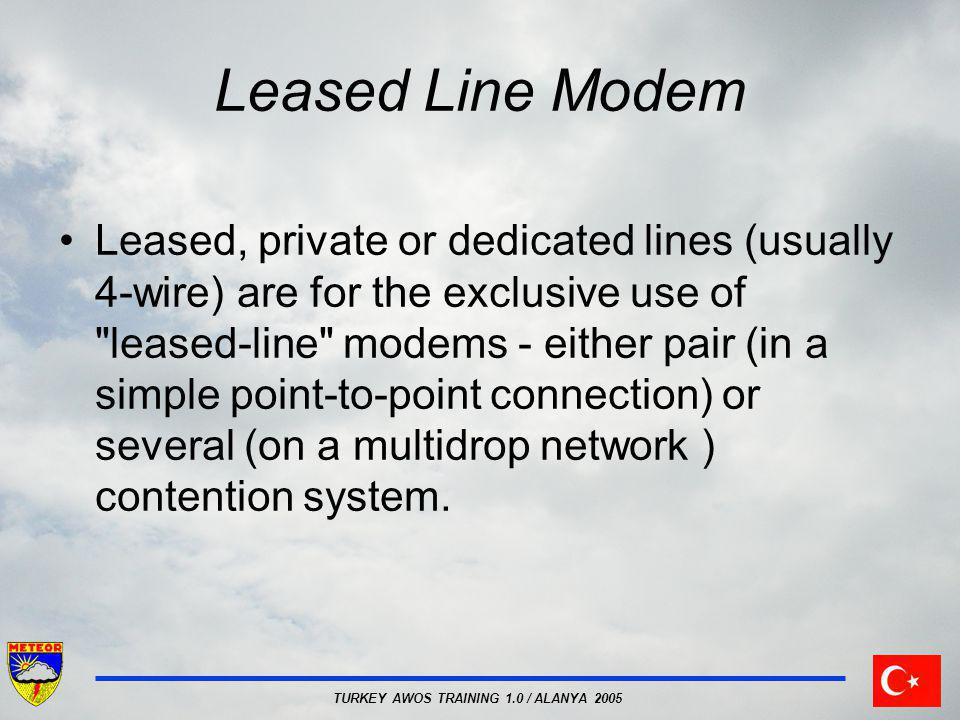 TURKEY AWOS TRAINING 1.0 / ALANYA 2005 Leased Line Modem Leased, private or dedicated lines (usually 4-wire) are for the exclusive use of