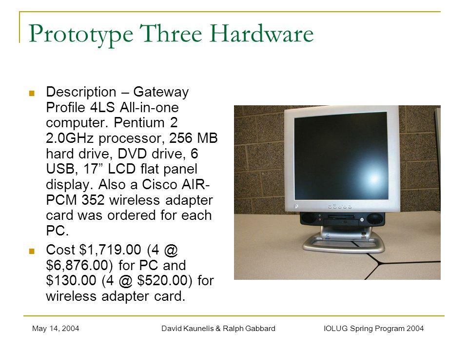 May 14, 2004David Kaunelis & Ralph Gabbard IOLUG Spring Program 2004 Prototype Three Hardware Description – Gateway Profile 4LS All-in-one computer.