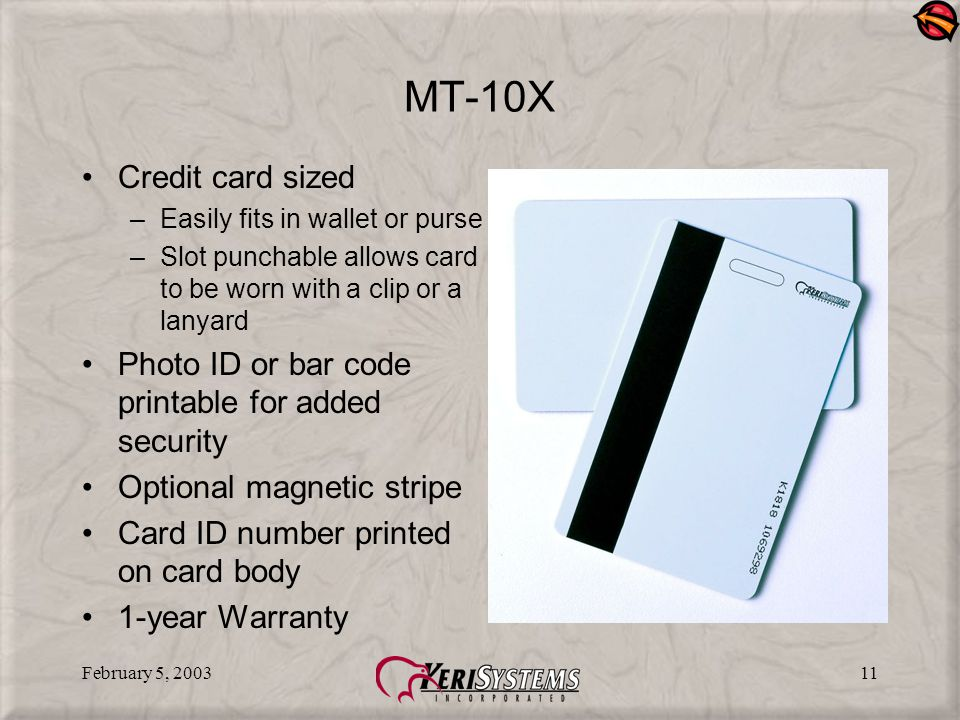 February 5, 200310 KC-10X Credit card sized –Easily fits in wallet or purse –Slot punch allows card to be worn with a clip or a lanyard Card ID number printed on card body Lifetime Warranty