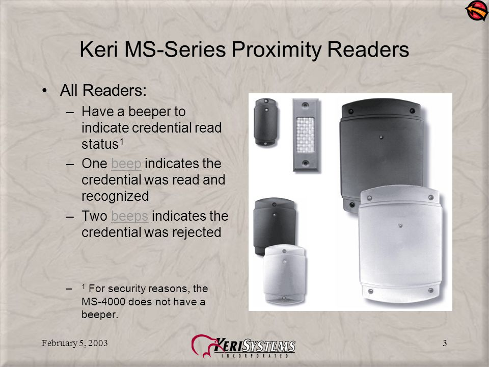February 5, 20032 Keri MS-Series Proximity Readers All Readers use a secure, proprietary data format –Compatible with PXL-500P/510P controllers