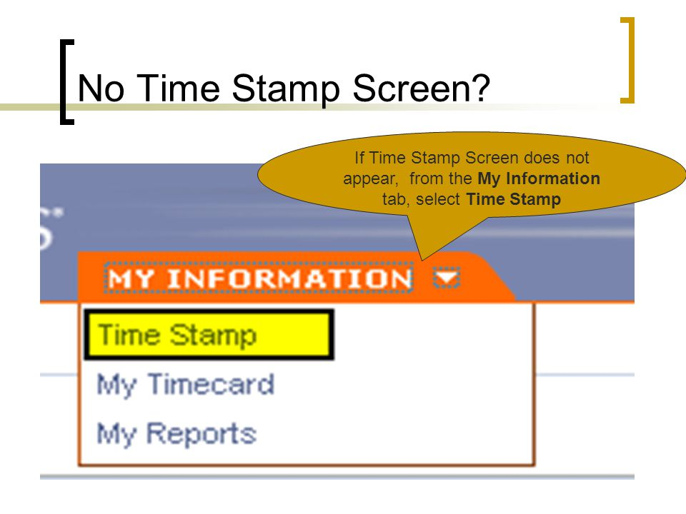 No Time Stamp Screen? If Time Stamp Screen does not appear, from the My Information tab, select Time Stamp