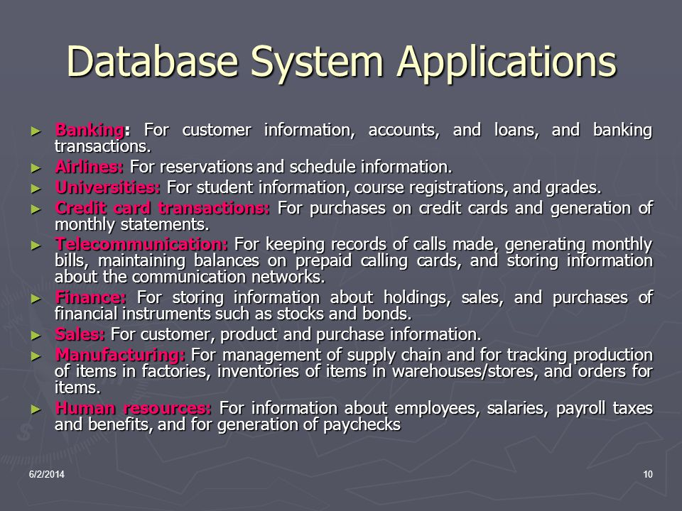 6/2/201410 Database System Applications Banking: For customer information, accounts, and loans, and banking transactions. Banking: For customer inform