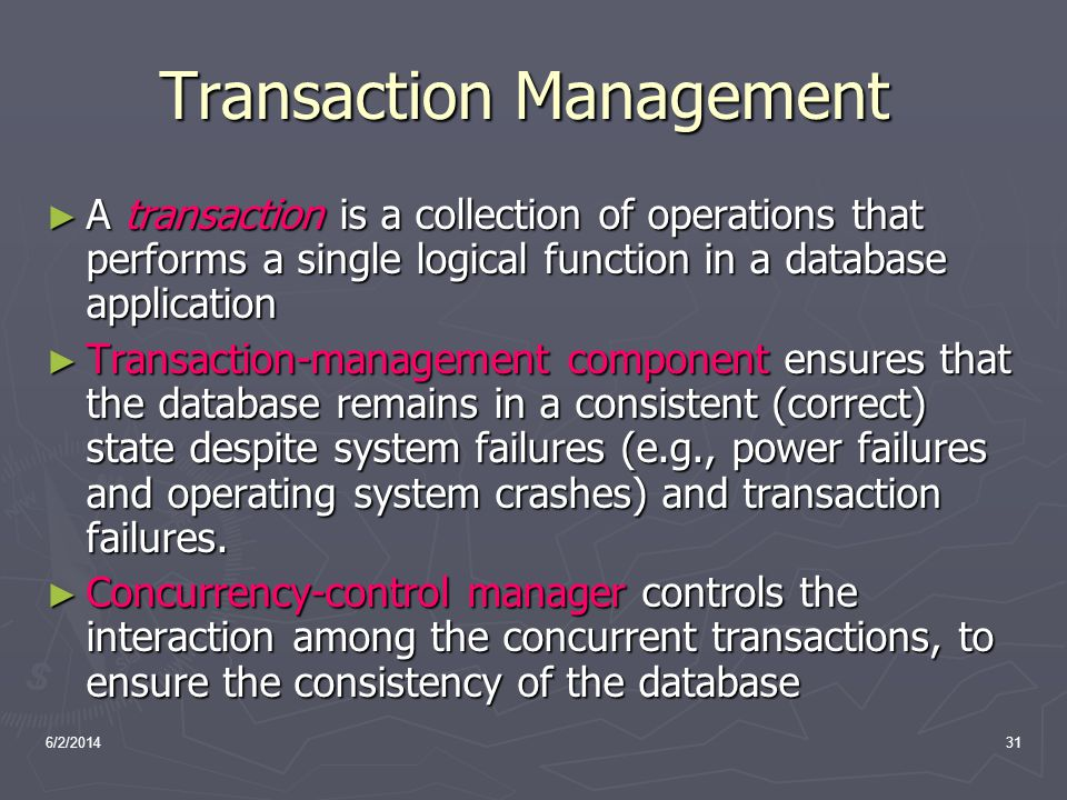 6/2/201431 Transaction Management A transaction is a collection of operations that performs a single logical function in a database application A tran