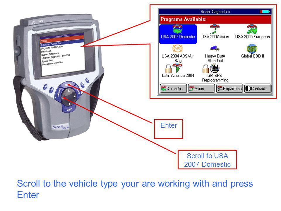 Scroll to USA 2007 Domestic Scroll to the vehicle type your are working with and press Enter Enter