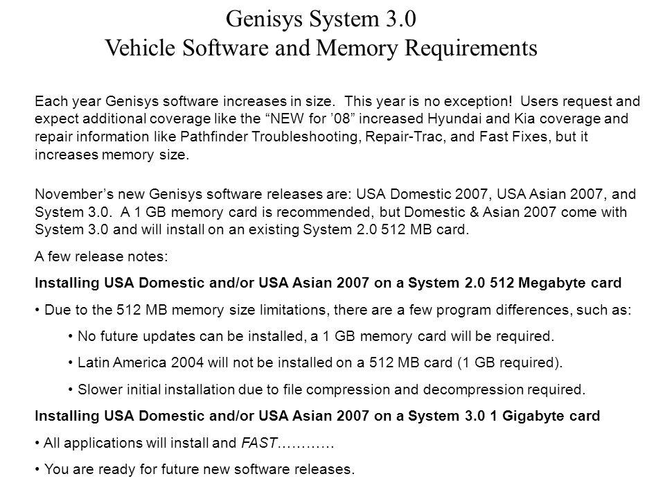 Genisys System 3.0 Vehicle Software and Memory Requirements Each year Genisys software increases in size.