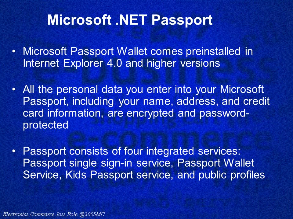 Microsoft.NET Passport Microsoft Passport Wallet comes preinstalled in Internet Explorer 4.0 and higher versions All the personal data you enter into