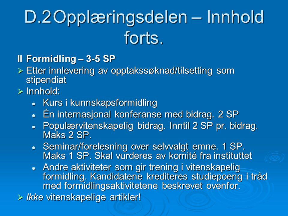 D.2Opplæringsdelen – Innhold forts. IIFormidling – 3-5 SP Etter innlevering av opptakssøknad/tilsetting som stipendiat Etter innlevering av opptakssøk