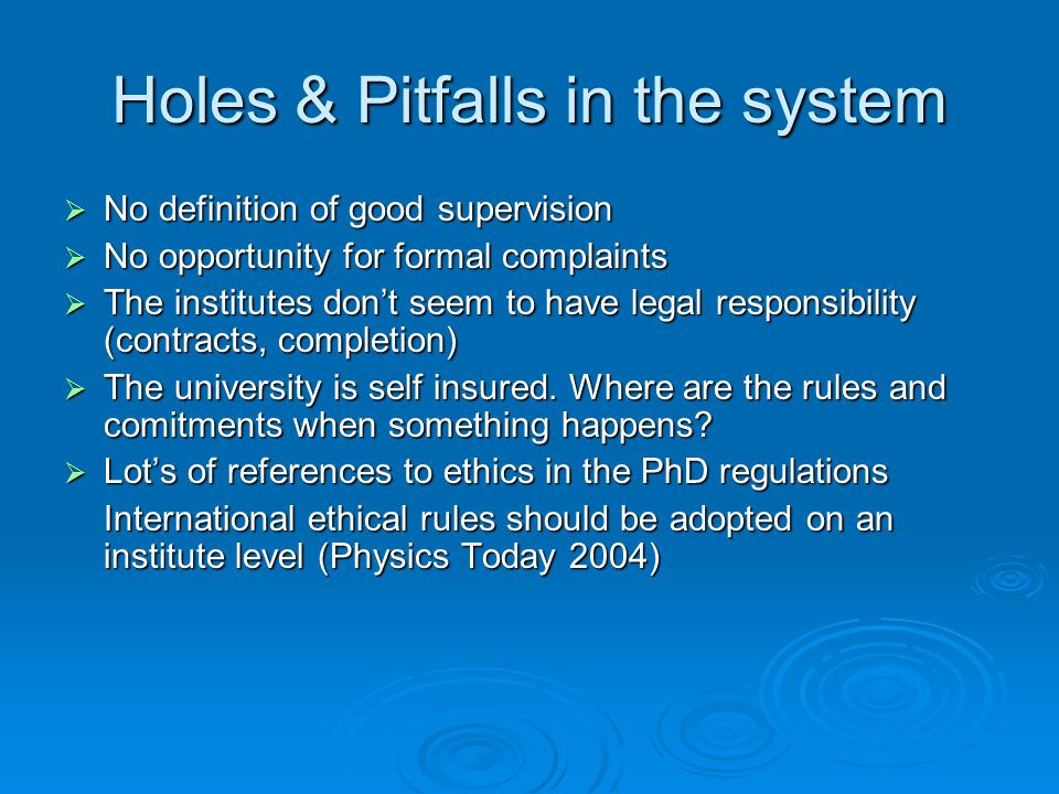 Holes & Pitfalls in the system No definition of good supervision No definition of good supervision No opportunity for formal complaints No opportunity