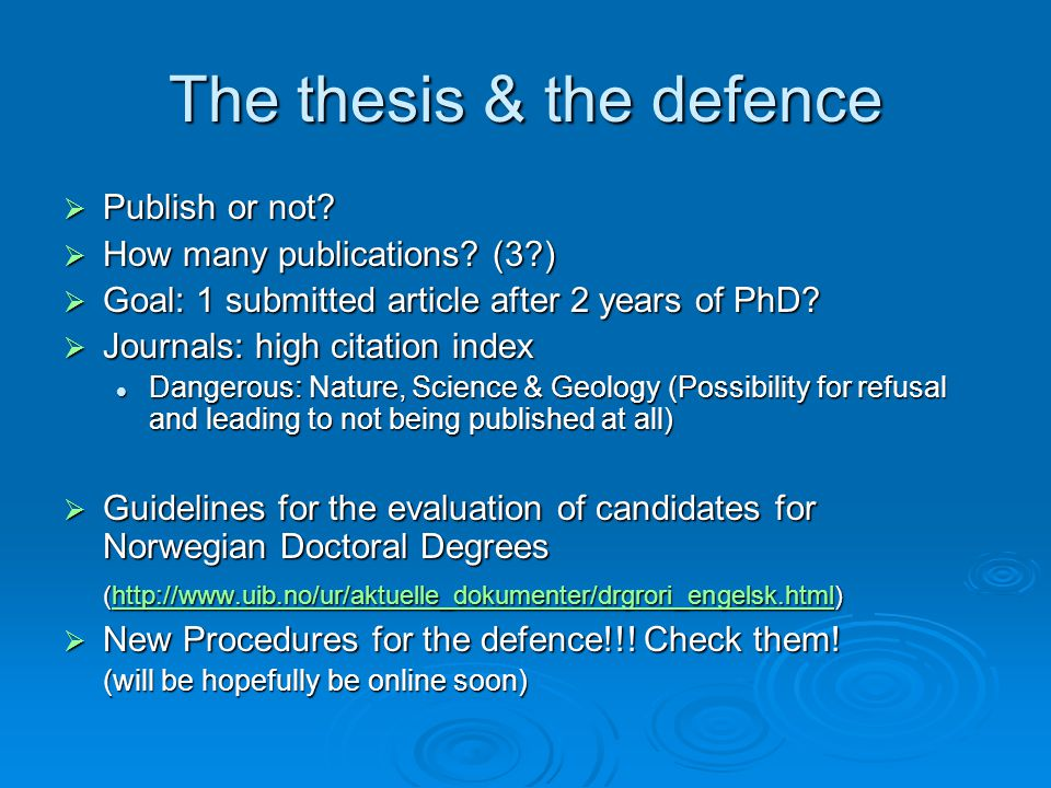 The thesis & the defence Publish or not? Publish or not? How many publications? (3?) How many publications? (3?) Goal: 1 submitted article after 2 yea