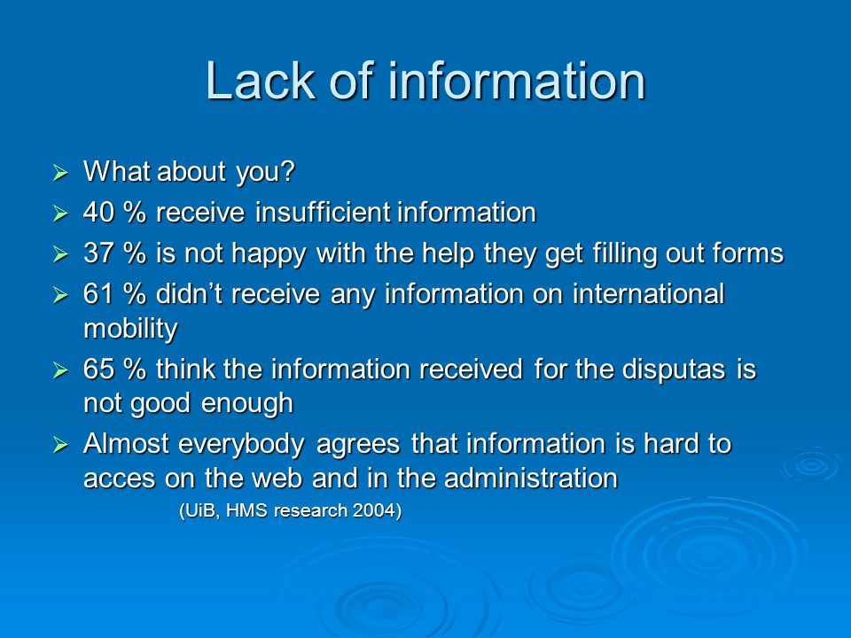 Lack of information What about you? What about you? 40 % receive insufficient information 40 % receive insufficient information 37 % is not happy with