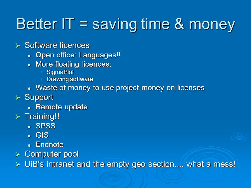 Better IT = saving time & money Software licences Software licences Open office: Languages!! Open office: Languages!! More floating licences: More flo