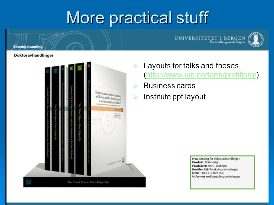More practical stuff Layouts for talks and theses ( Layouts for talks and theses (http://www.uib.no/form/profiltorg/)http://www.uib.no/form/profiltorg/ Business cards Business cards Institute ppt layout Institute ppt layout