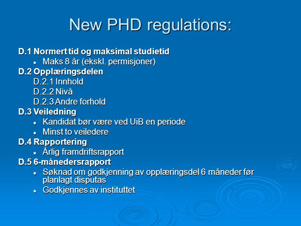 New PHD regulations: D.1 Normert tid og maksimal studietid Maks 8 år (ekskl. permisjoner) Maks 8 år (ekskl. permisjoner) D.2 Opplæringsdelen D.2.1 Inn