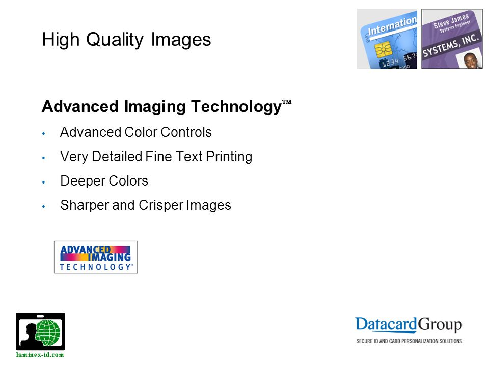 High Quality Images Advanced Imaging Technology Advanced Color Controls Very Detailed Fine Text Printing Deeper Colors Sharper and Crisper Images