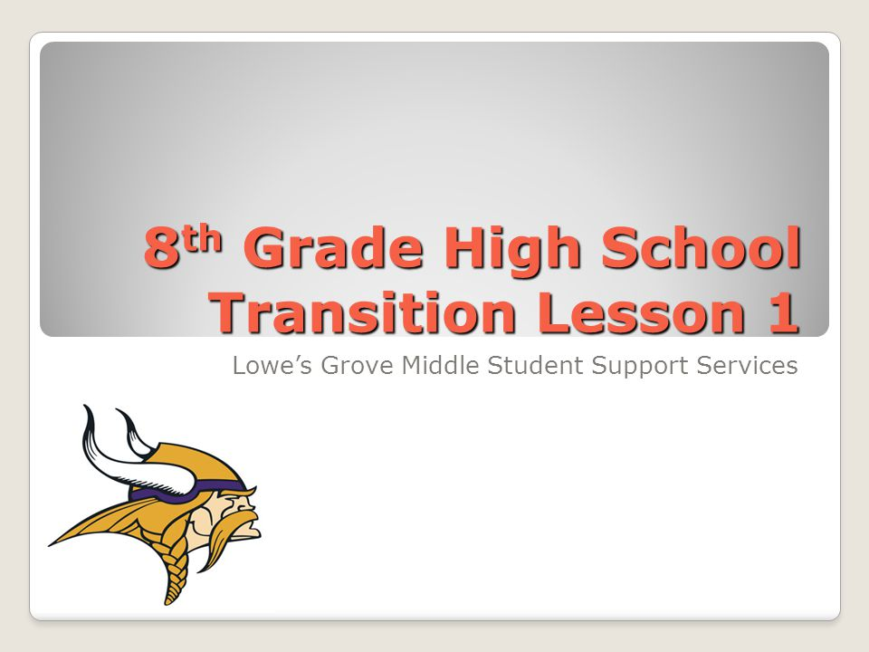 8 th Grade High School Transition Lesson 1 Lowes Grove Middle Student Support Services