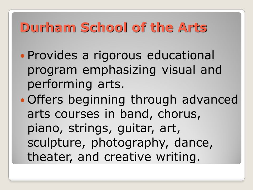 Durham School of the Arts Provides a rigorous educational program emphasizing visual and performing arts.