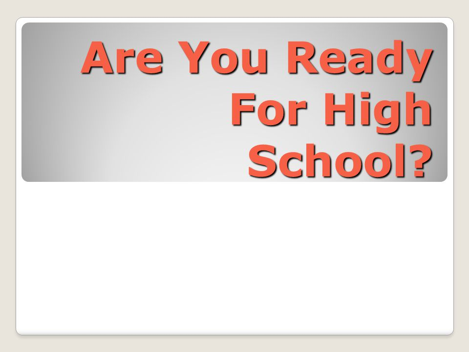 Are You Ready For High School