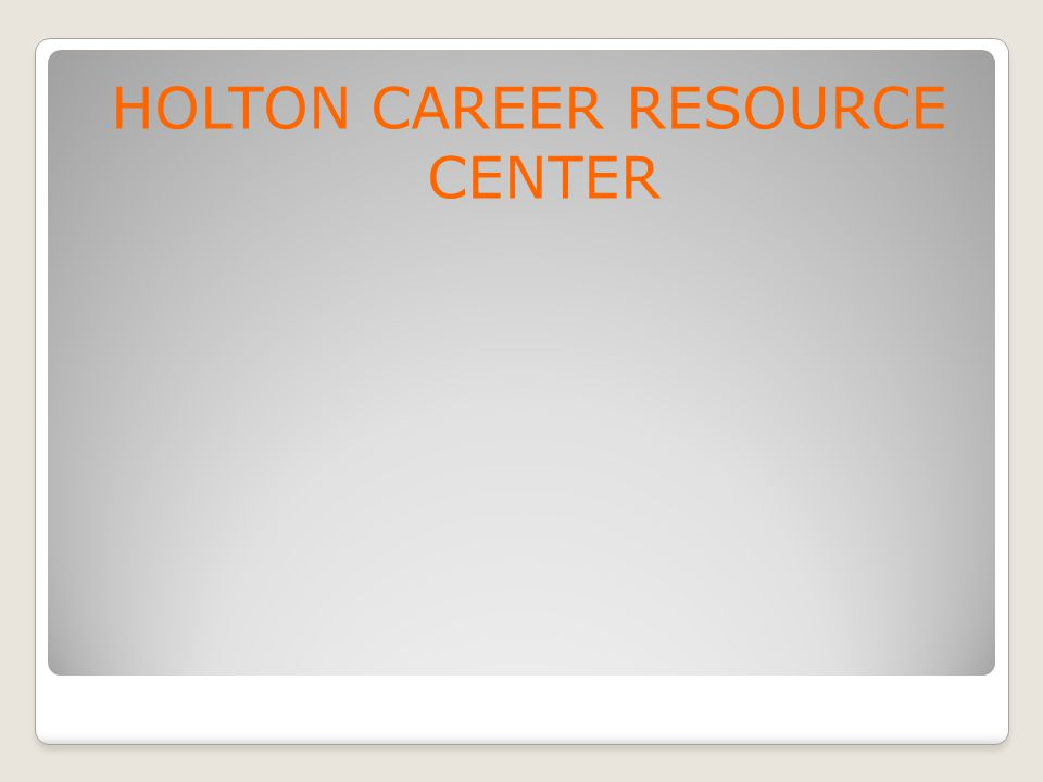HOLTON CAREER RESOURCE CENTER