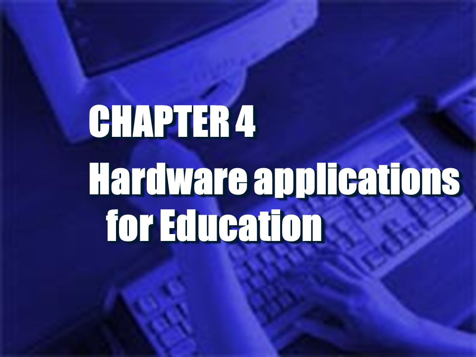 CHAPTER 4 Hardware applications for Education CHAPTER 4 Hardware applications for Education
